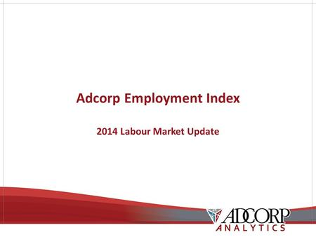 Adcorp Employment Index 2014 Labour Market Update.