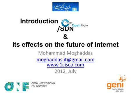 Introduction to OpenFlow / SDN & its effects on the future of Internet Mohammad Moghaddas  2012, July.