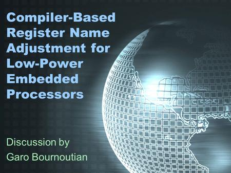 Compiler-Based Register Name Adjustment for Low-Power Embedded Processors Discussion by Garo Bournoutian.