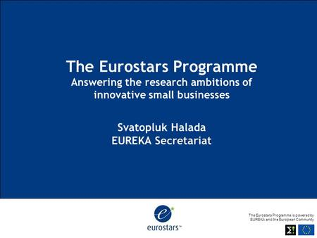 The Eurostars Programme is powered by EUREKA and the European Community The Eurostars Programme Answering the research ambitions of innovative small businesses.