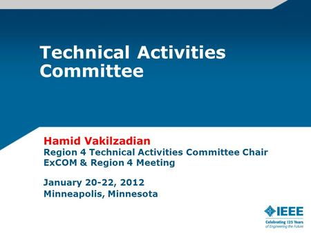 Technical Activities Committee Hamid Vakilzadian Region 4 Technical Activities Committee Chair ExCOM & Region 4 Meeting January 20-22, 2012 Minneapolis,
