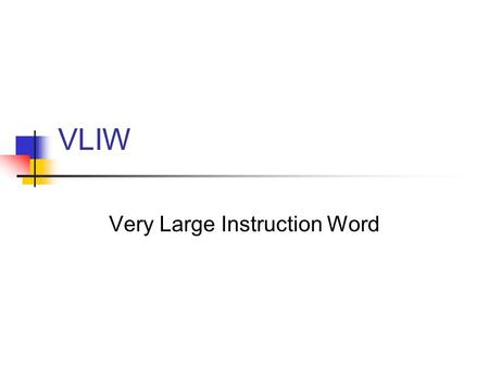 VLIW Very Large Instruction Word. Introduction Very Long Instruction Word is a concept for processing technology that dates back to the early 1980s. The.