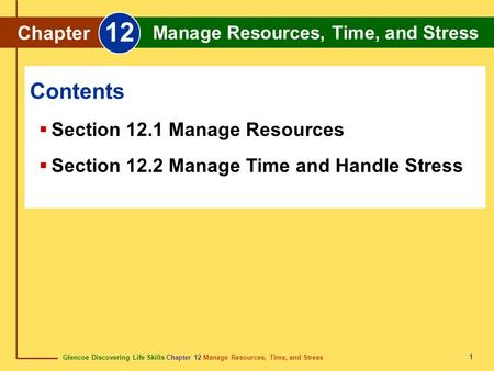 Glencoe Discovering Life Skills Chapter 12 Manage Resources, Time, and Stress Chapter 12 Manage Resources, Time, and Stress 1  Section 12.1 Manage Resources.