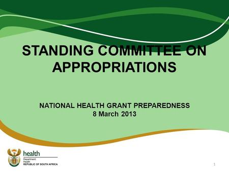 STANDING COMMITTEE ON APPROPRIATIONS NATIONAL HEALTH GRANT PREPAREDNESS 8 March 2013 1.