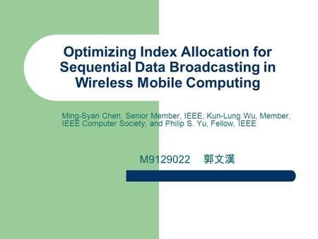 Optimizing Index Allocation for Sequential Data Broadcasting in Wireless Mobile Computing Ming-Syan Chen, Senior Member, IEEE, Kun-Lung Wu, Member, IEEE.