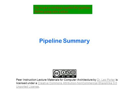 Pipeline Summary Try to put everything together for pipelines Before going onto caches. Peer Instruction Lecture Materials for Computer Architecture by.