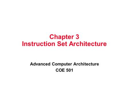 Chapter 3 Instruction Set Architecture Advanced Computer Architecture COE 501.