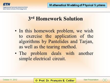 Start Presentation October 11, 2012 3 rd Homework Solution In this homework problem, we wish to exercise the application of the algorithms by Pantelides.