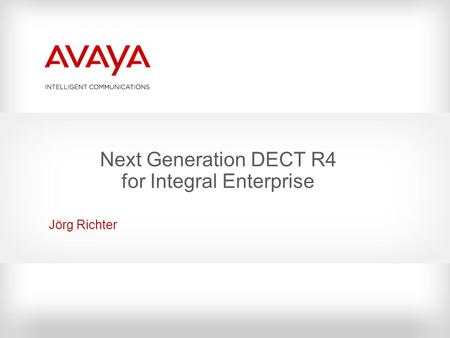 Next Generation DECT R4 for Integral Enterprise Jörg Richter.