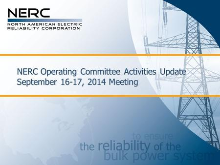 NERC Operating Committee Activities Update September 16-17, 2014 Meeting.