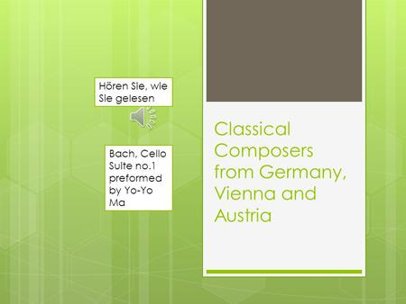 Classical Composers from Germany, Vienna and Austria Hören Sie, wie Sie gelesen Bach, Cello Suite no.1 preformed by Yo-Yo Ma.