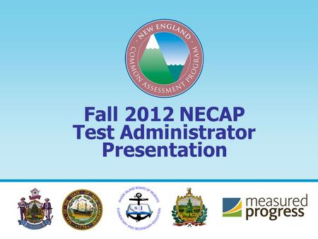 Fall 2012 NECAP Test Administrator Presentation. 2 Administering the New England Common Assessment Program (NECAP) correctly is essential for ensuring.