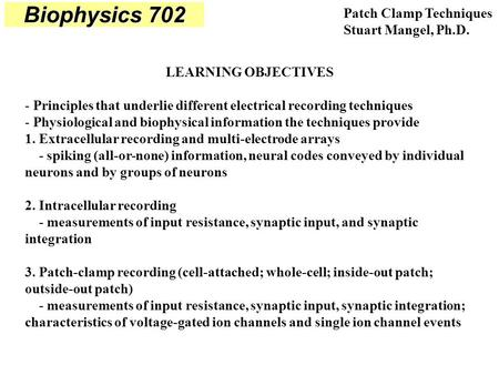 Biophysics 702 Patch Clamp Techniques Stuart Mangel, Ph.D.