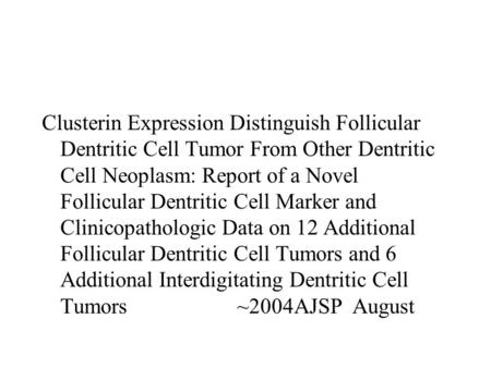 Clusterin Expression Distinguish Follicular Dentritic Cell Tumor From Other Dentritic Cell Neoplasm: Report of a Novel Follicular Dentritic Cell Marker.