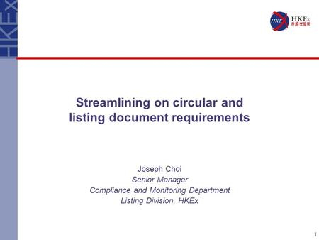 1 Streamlining on circular and listing document requirements Joseph Choi Senior Manager Compliance and Monitoring Department Listing Division, HKEx.