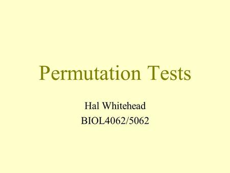 Permutation Tests Hal Whitehead BIOL4062/5062.