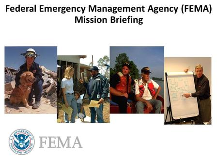 Federal Emergency Management Agency (FEMA) Mission Briefing.