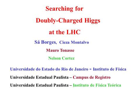 Searching for Doubly-Charged Higgs at the LHC Sá Borges, Cieza Montalvo Mauro Tonasse Nelson Cortez Universidade do Estado do Rio de Janeiro - Instituto.