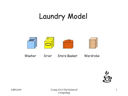 CBP 2009Comp 3014 The Nature of Computing 1 Laundry Model Washer Drier Store Basket Wardrobe.