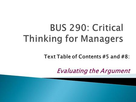 Text Table of Contents #5 and #8: Evaluating the Argument.