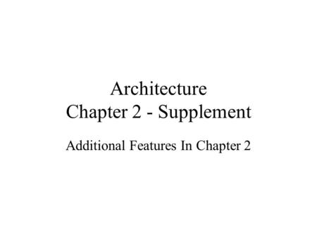 Architecture Chapter 2 - Supplement Additional Features In Chapter 2.