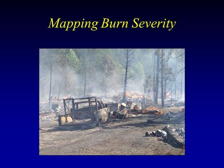 Mapping Burn Severity. Burned Area Reflectance Classification (BARC)