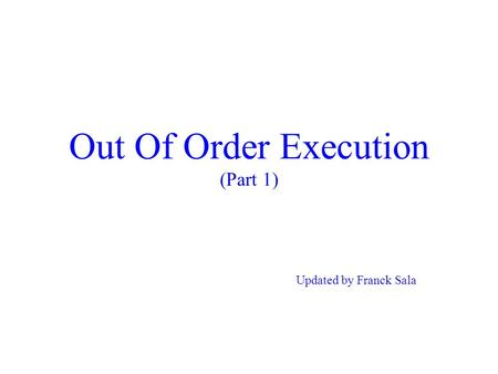 Out Of Order Execution (Part 1) Updated by Franck Sala.