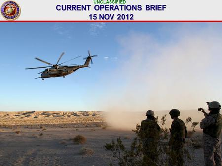 UNCLASSIFIED 1 CURRENT OPERATIONS BRIEF 15 NOV 2012.