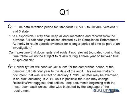 "Q1 Q – The data retention period for Standards CIP-002 to CIP-009 versions 2 and 3 state: ""The Responsible Entity shall keep all documentation and records."
