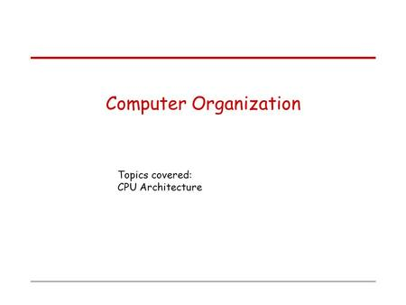 Topics covered: CPU Architecture Computer Organization.