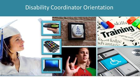 Disability Coordinator Orientation. OBJECTIVES Review of Major Program Requirements 6.14 R1-R9 2.