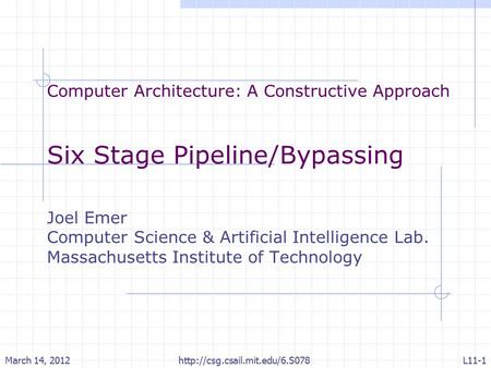 Computer Architecture: A Constructive Approach Six Stage Pipeline/Bypassing Joel Emer Computer Science & Artificial Intelligence Lab. Massachusetts Institute.