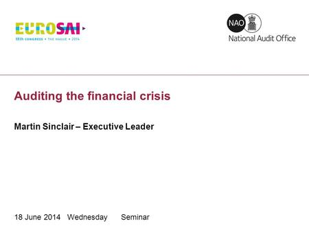 Auditing the financial crisis Martin Sinclair – Executive Leader 18 June 2014 Wednesday Seminar.