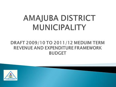 DRAFT 2009/10 TO 2011/12 MEDUIM TERM REVENUE AND EXPENDITURE FRAMEWORK BUDGET.