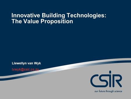 Innovative Building Technologies: The Value Proposition Llewellyn van Wyk