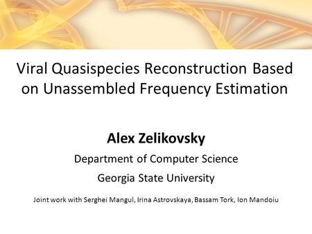 Alex Zelikovsky Department of Computer Science Georgia State University Joint work with Serghei Mangul, Irina Astrovskaya, Bassam Tork, Ion Mandoiu Viral.