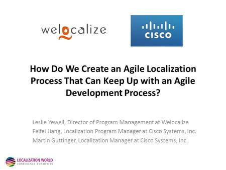 How Do We Create an Agile Localization Process That Can Keep Up with an Agile Development Process? Leslie Yewell, Director of Program Management at Welocalize.
