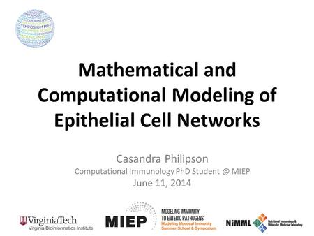 Mathematical and Computational Modeling of Epithelial Cell Networks Casandra Philipson Computational Immunology PhD MIEP June 11, 2014.