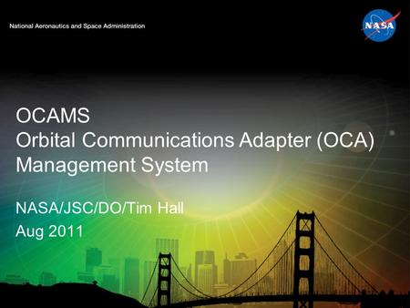 OCAMS Orbital Communications Adapter (OCA) Management System NASA/JSC/DO/Tim Hall Aug 2011.