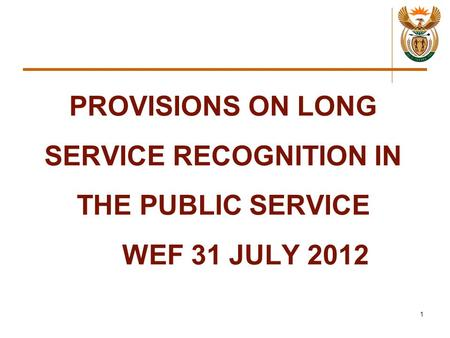 PROVISIONS ON LONG SERVICE RECOGNITION IN THE PUBLIC SERVICE WEF 31 JULY 2012 1.