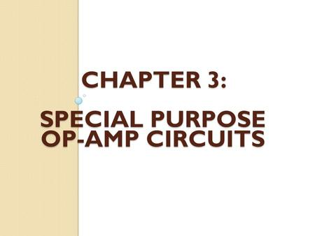 CHAPTER 3: SPECIAL PURPOSE OP-AMP CIRCUITS