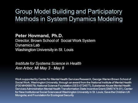 Peter Hovmand, Ph.D. Director, Brown School of Social Work System Dynamics Lab Washington University in St. Louis Institute for Systems Science in Health.