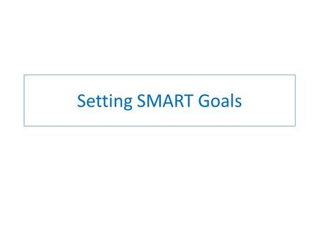Setting SMART Goals. Agenda Alignment & prioritization Types of goals Preparing the goal Readiness Making it SMART Making it happen.