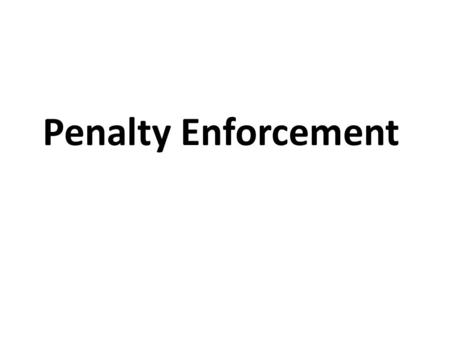 Penalty Enforcement. Status of Ball and Plays Status of the ball – there are only two possibilities – it's either a live ball foul or a dead ball foul.