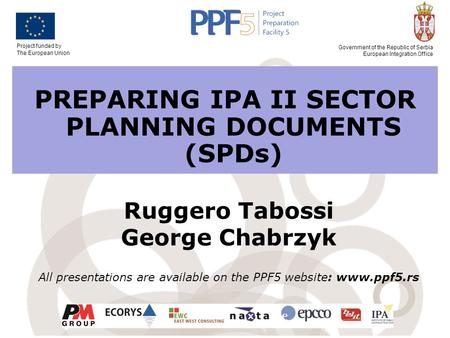 Project funded by The European Union Government of the Republic of Serbia European Integration Office PREPARING IPA II SECTOR PLANNING DOCUMENTS (SPDs)