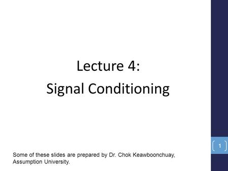 Lecture 4: Signal Conditioning Some of these slides are prepared by Dr. Chok Keawboonchuay, Assumption University. 1.