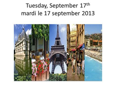 Tuesday, September 17 th mardi le 17 september 2013.