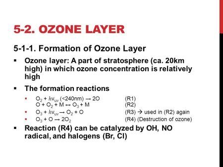 5-2. OZONE LAYER 5-1-1. Formation of Ozone Layer  Ozone layer: A part of stratosphere (ca. 20km high) in which ozone concentration is relatively high.