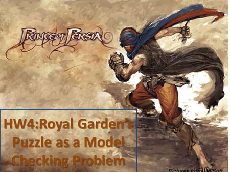 HW4:Royal Garden's Puzzle as a Model Checking Problem Pictures from UbiSoft.