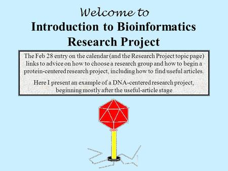Introduction to Bioinformatics Research Project The Feb 28 entry on the calendar (and the Research Project topic page) links to advice on how to choose.